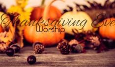 Thanksgiving Eve Worship - Nov 22 2017 6:30 PM